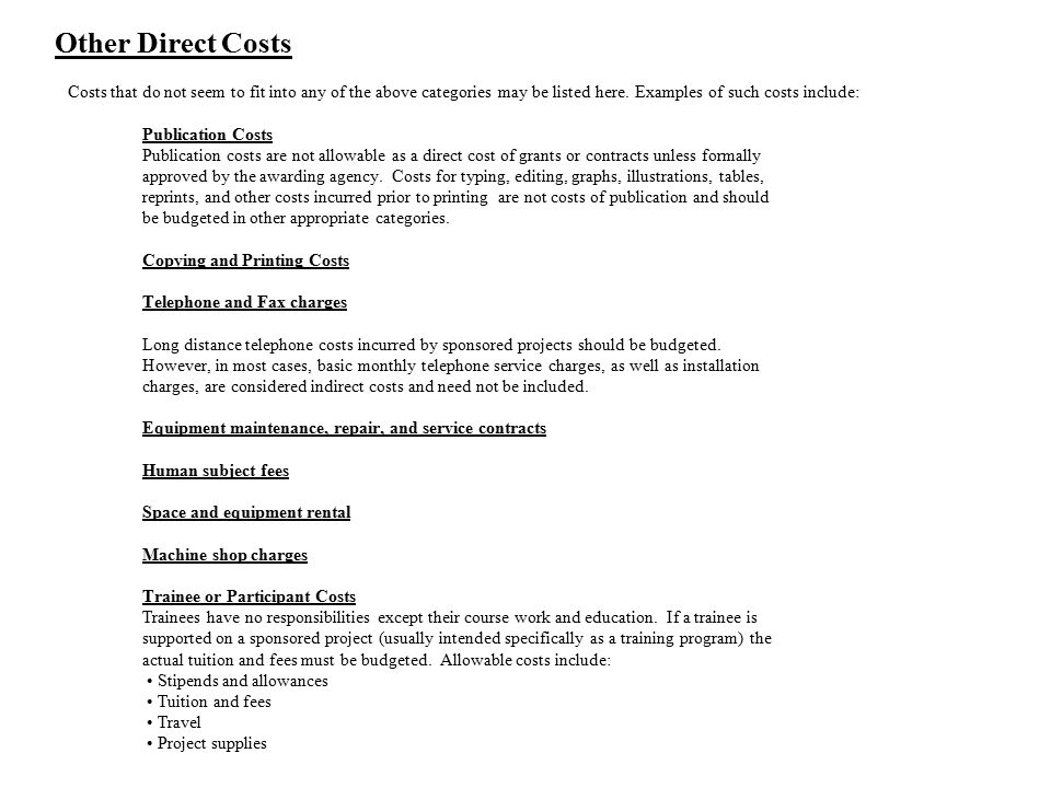 Other Direct Costs Costs that do not seem to fit into any of the above categories may be listed here. Examples of such costs include: Publication Cost