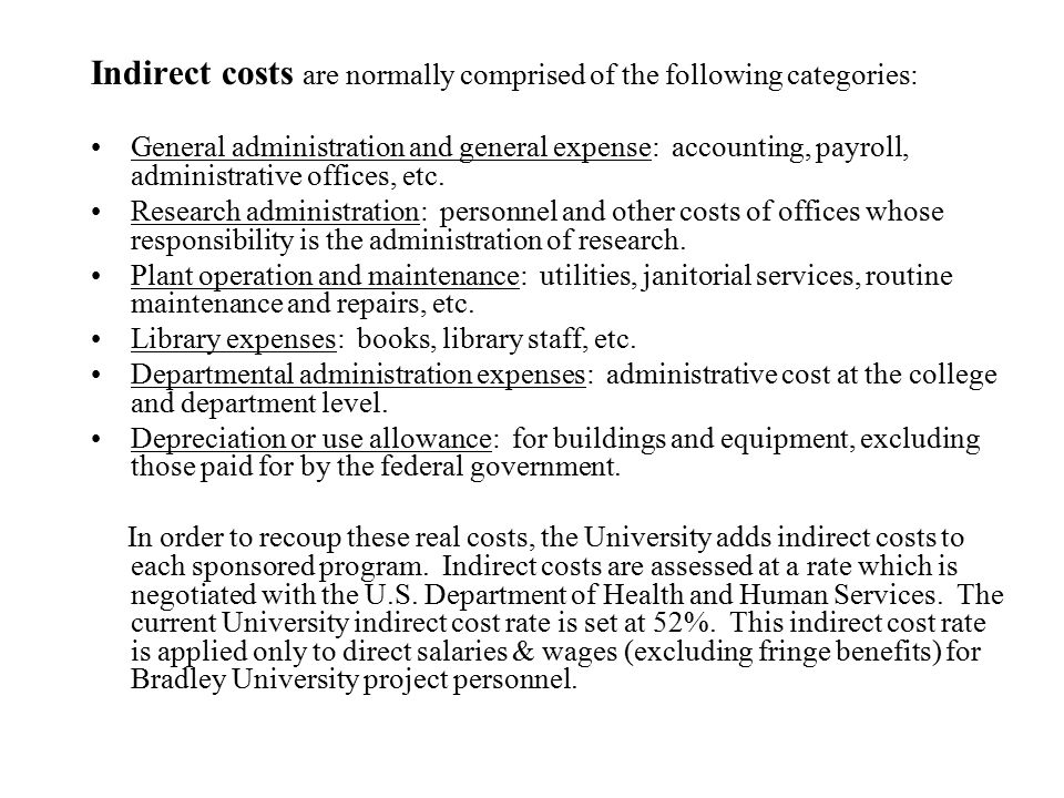 Indirect costs are normally comprised of the following categories: General administration and general expense: accounting, payroll, administrative off