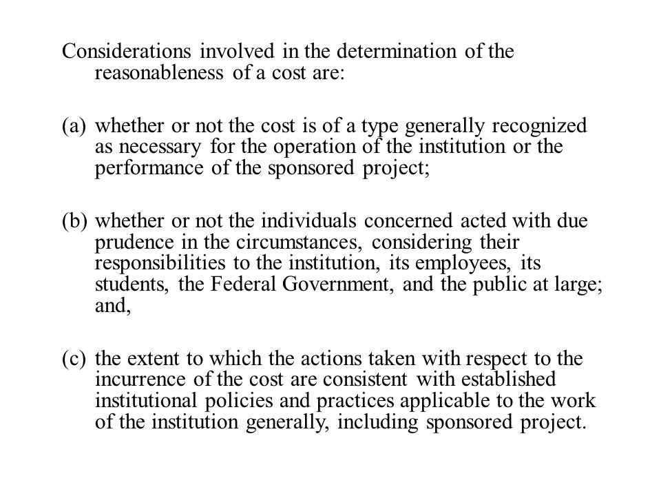 Considerations involved in the determination of the reasonableness of a cost are: (a)whether or not the cost is of a type generally recognized as nece