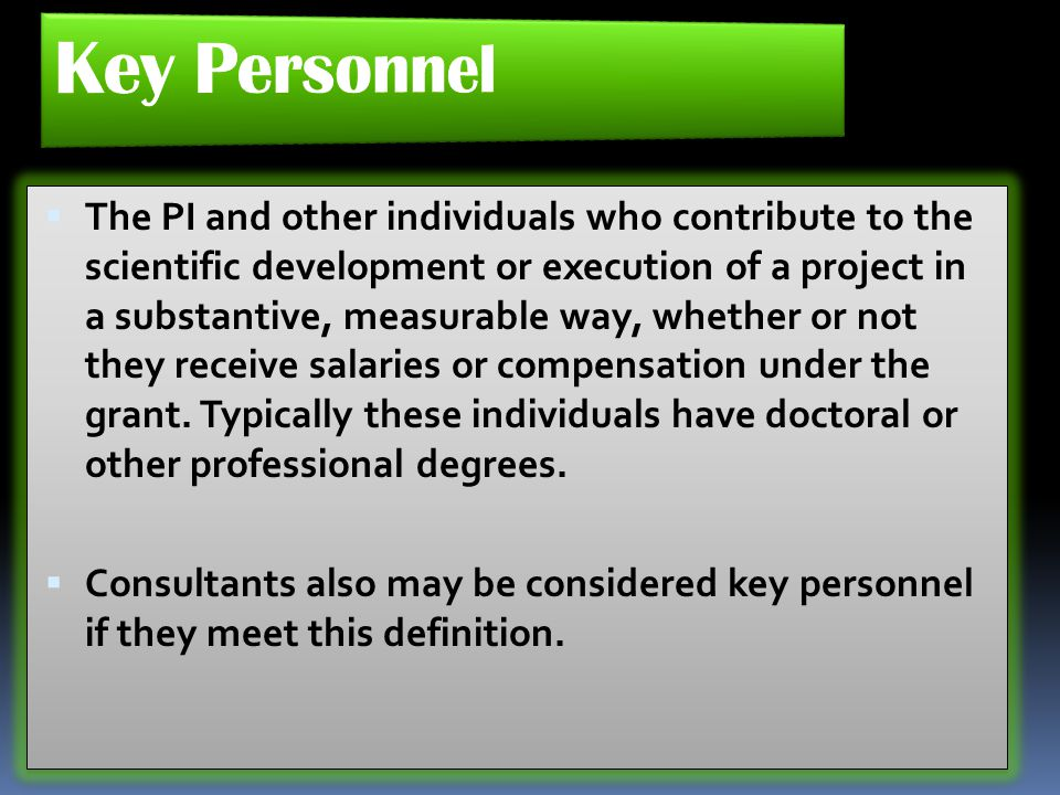  The PI and other individuals who contribute to the scientific development or execution of a project in a substantive, measurable way, whether or not