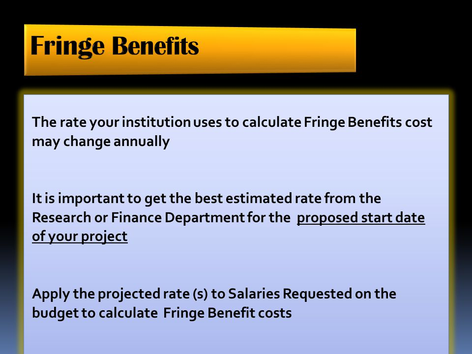The rate your institution uses to calculate Fringe Benefits cost may change annually It is important to get the best estimated rate from the Research