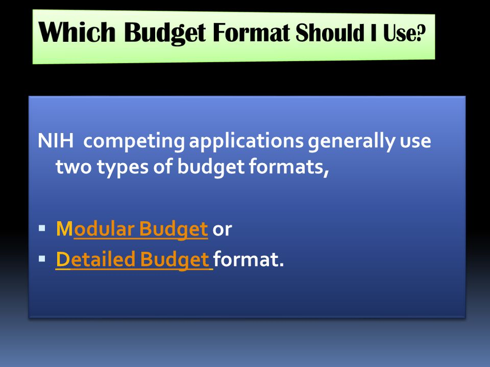NIH competing applications generally use two types of budget formats,  Modular Budget orodular Budget  Detailed Budget format.etailed Budget NIH com