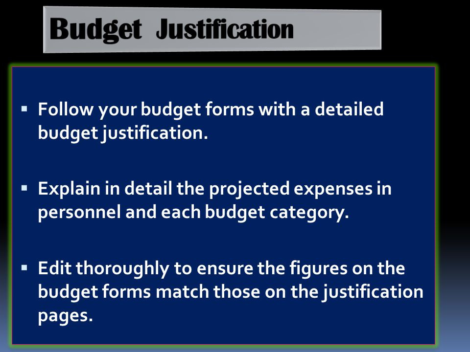 Follow your budget forms with a detailed budget justification.  Explain in detail the projected expenses in personnel and each budget category.  E