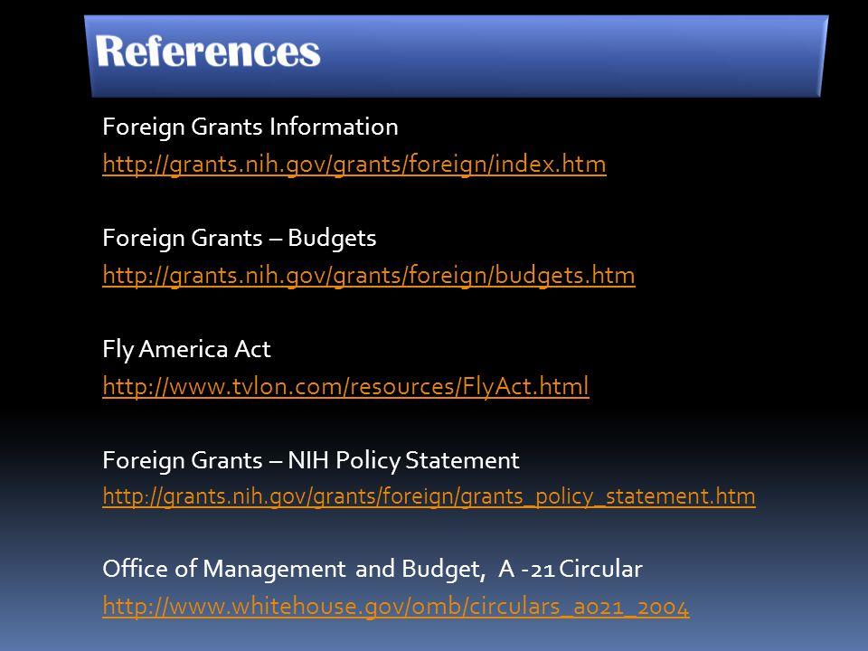 Foreign Grants Information http://grants.nih.gov/grants/foreign/index.htm Foreign Grants – Budgets http://grants.nih.gov/grants/foreign/budgets.htm Fl