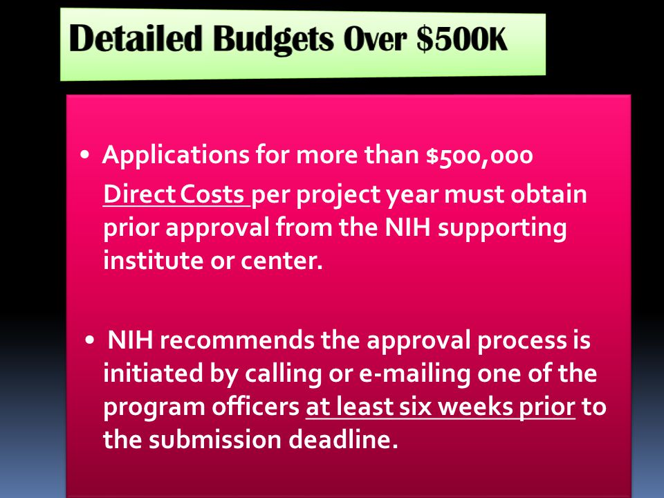 Applications for more than $500,000 Direct Costs per project year must obtain prior approval from the NIH supporting institute or center. NIH recommen