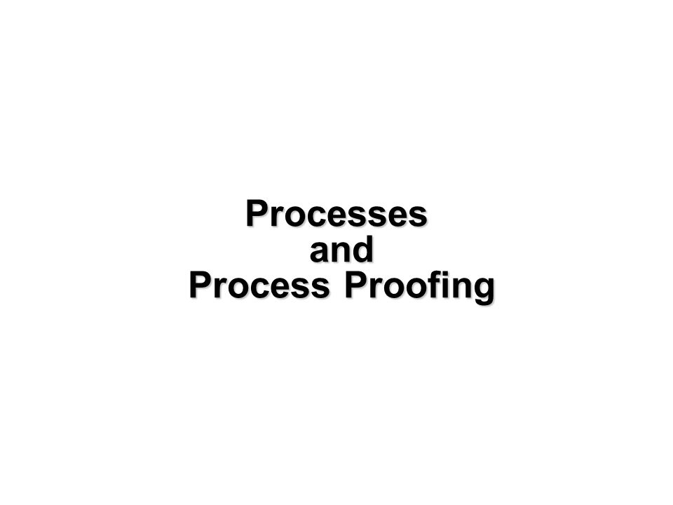 Processes and Process Proofing