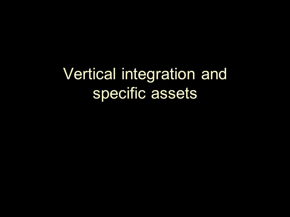 Vertical integration and specific assets