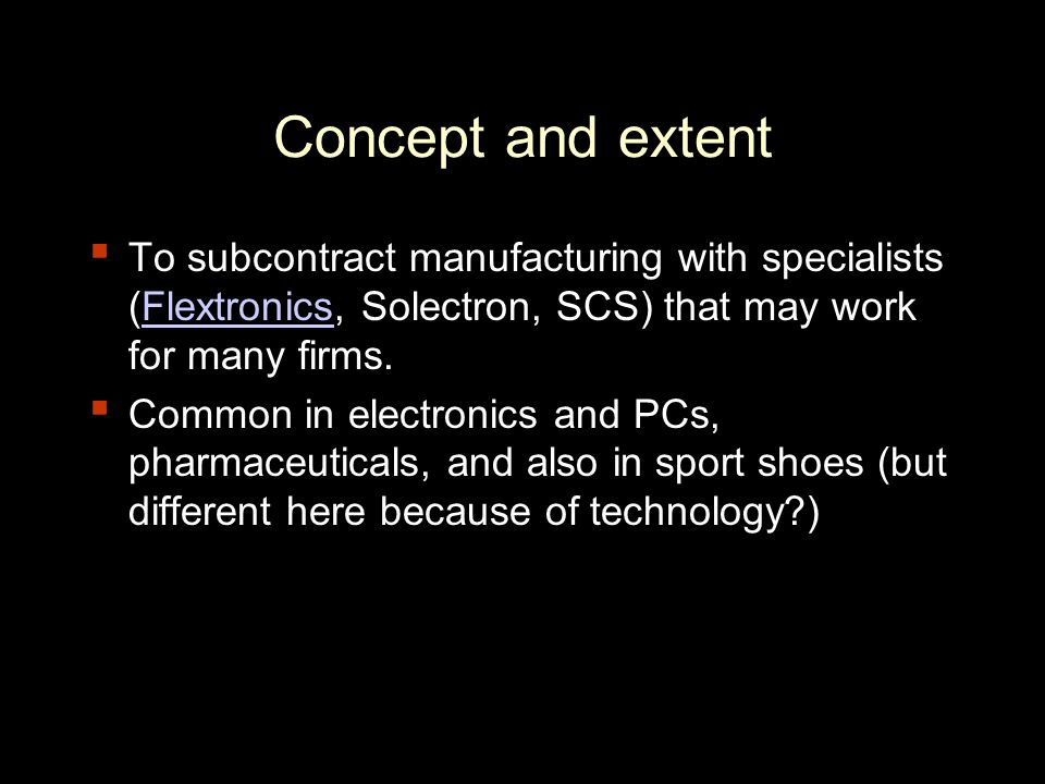 Specialization advantages ▪ In management: Focus on core competencies by pushing off the pressures of cost and product life cycles to contract manufacturers, the computer industry has largely been able to escape the dirty business of manufacturing.
