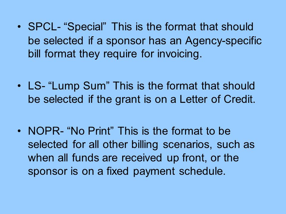 SPCL- Special This is the format that should be selected if a sponsor has an Agency-specific bill format they require for invoicing.