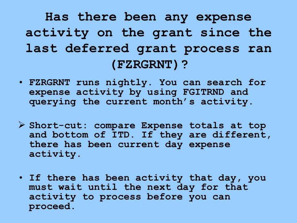 Has there been any expense activity on the grant since the last deferred grant process ran (FZRGRNT).