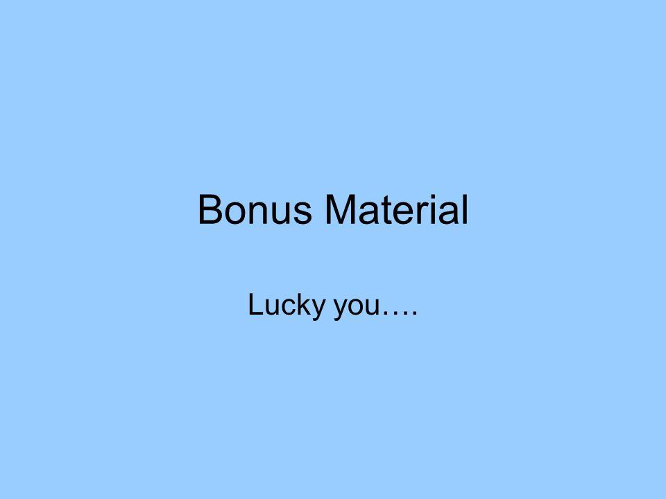 Bonus Material Lucky you….