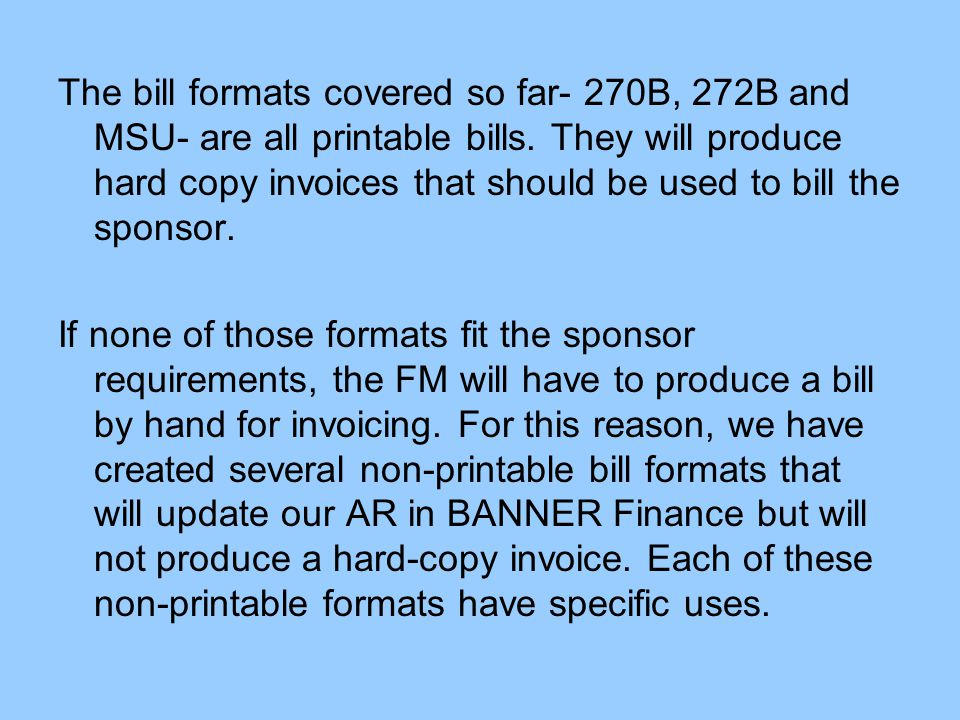 The bill formats covered so far- 270B, 272B and MSU- are all printable bills.