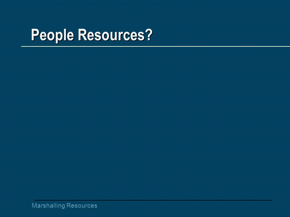 Marshalling Resources People Resources