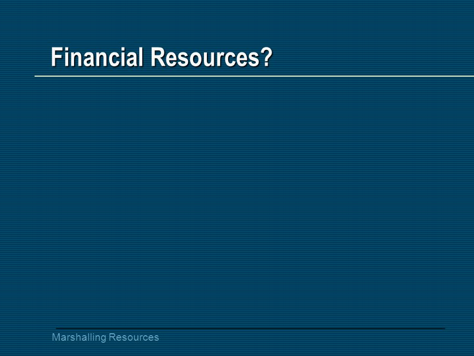 Marshalling Resources Financial Resources