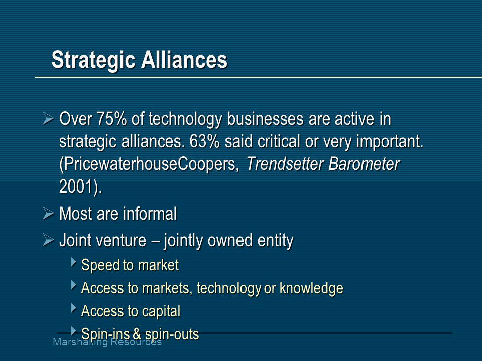 Marshalling Resources Strategic Alliances  Over 75% of technology businesses are active in strategic alliances.