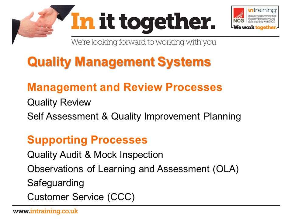 Quality Management Systems Management and Review Processes Quality Review Self Assessment & Quality Improvement Planning Supporting Processes Quality Audit & Mock Inspection Observations of Learning and Assessment (OLA) Safeguarding Customer Service (CCC)
