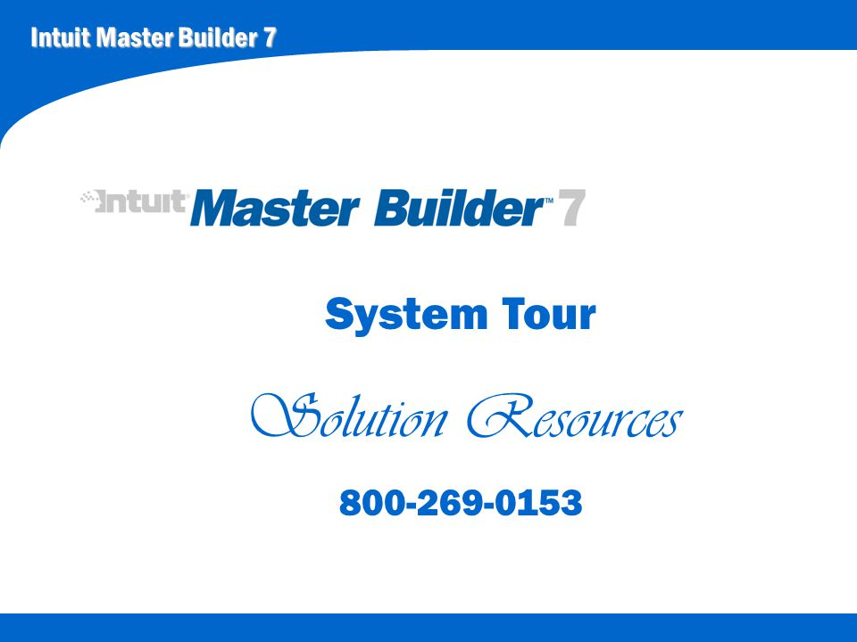 Intuit Master Builder 7 System Tour Solution Resources 800-269-0153