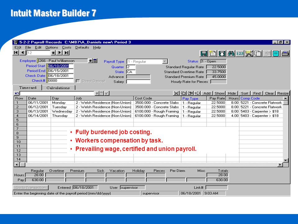 Intuit Master Builder 7 Fully burdened job costing. Workers compensation by task. Prevailing wage, certified and union payroll.