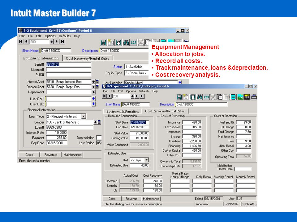 Intuit Master Builder 7 Equipment Management Allocation to jobs. Record all costs. Track maintenance, loans &depreciation. Cost recovery analysis.