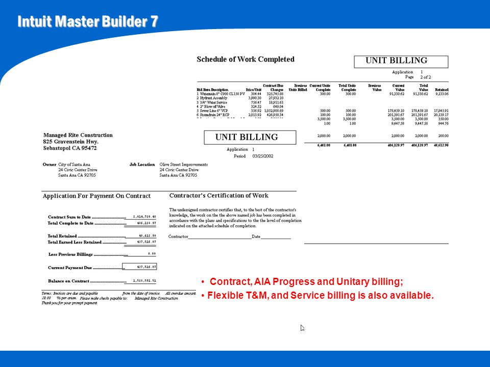 Intuit Master Builder 7 Contract, AIA Progress and Unitary billing; Flexible T&M, and Service billing is also available.