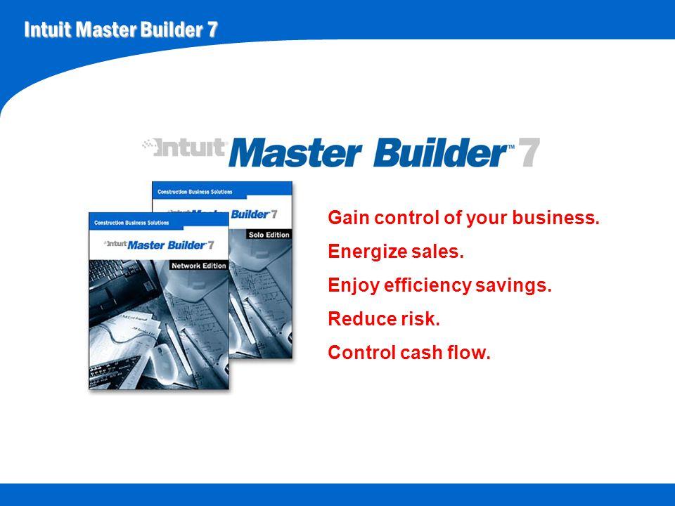 Intuit Master Builder 7 Gain control of your business. Energize sales. Enjoy efficiency savings. Reduce risk. Control cash flow.
