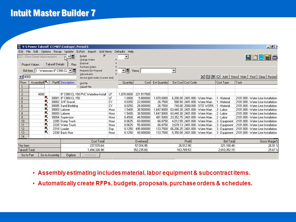 Intuit Master Builder 7 Assembly estimating includes material, labor equipment & subcontract items. Automatically create RFPs, budgets, proposals, pur