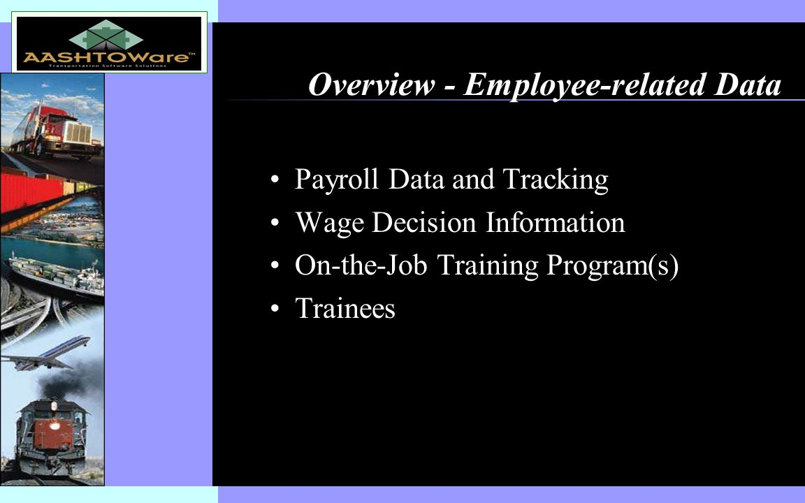 Insert software product logo (or name) on slide master Overview - Employee-related Data Payroll Data and Tracking Wage Decision Information On-the-Job Training Program(s) Trainees
