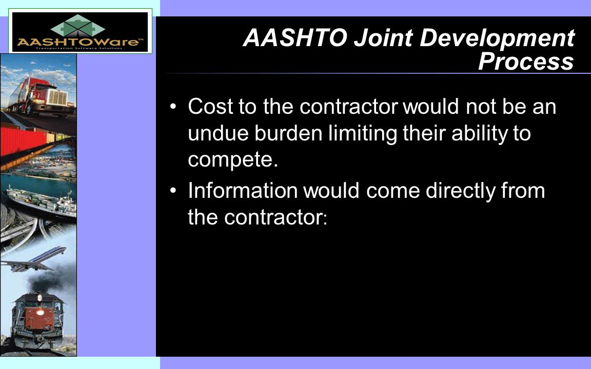 Insert software product logo (or name) on slide master AASHTO Joint Development Process Cost to the contractor would not be an undue burden limiting their ability to compete.
