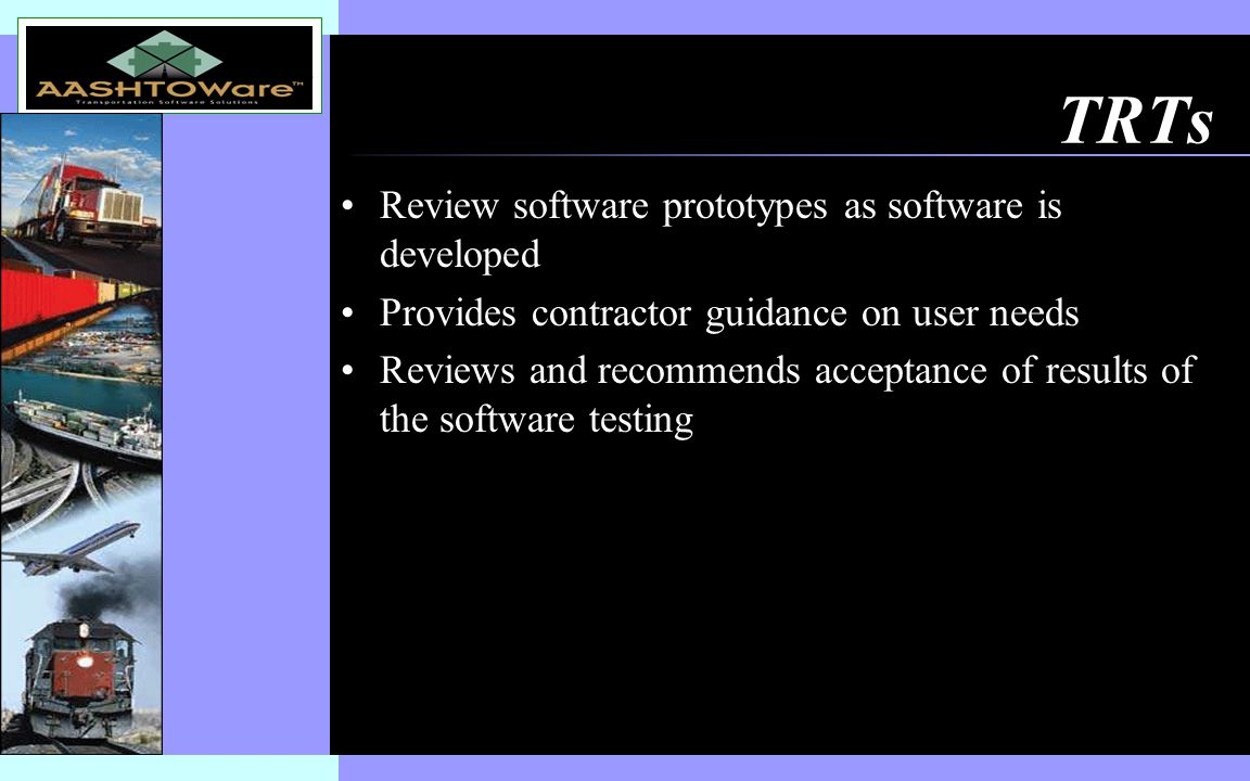 Insert software product logo (or name) on slide master TRTs Review software prototypes as software is developed Provides contractor guidance on user needs Reviews and recommends acceptance of results of the software testing