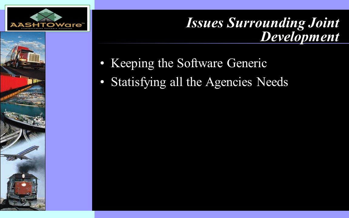 Insert software product logo (or name) on slide master Issues Surrounding Joint Development Keeping the Software Generic Statisfying all the Agencies Needs