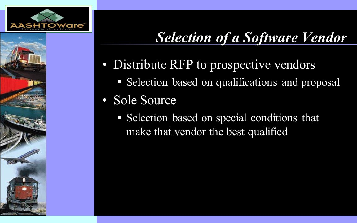 Insert software product logo (or name) on slide master Selection of a Software Vendor Distribute RFP to prospective vendors  Selection based on qualifications and proposal Sole Source  Selection based on special conditions that make that vendor the best qualified