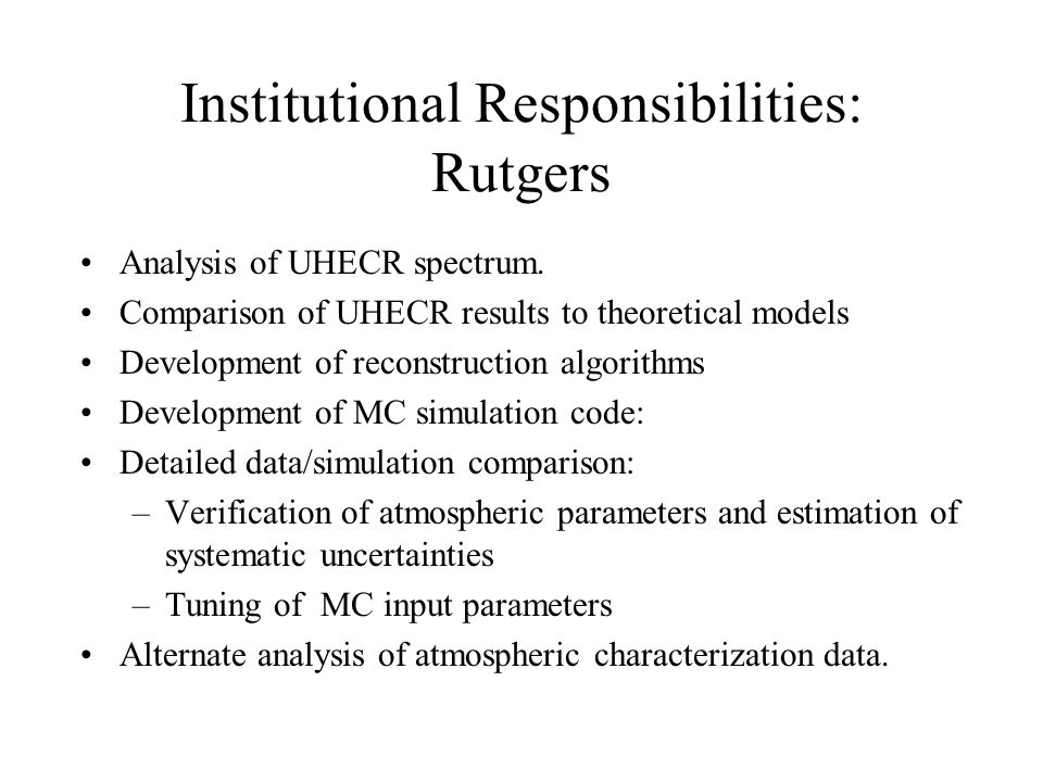 Institutional Responsibilities: Rutgers Analysis of UHECR spectrum. Comparison of UHECR results to theoretical models Development of reconstruction al