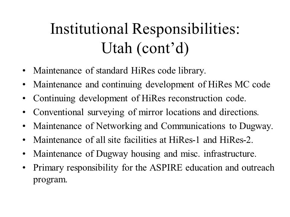 Institutional Responsibilities: Utah (cont'd) Maintenance of standard HiRes code library. Maintenance and continuing development of HiRes MC code Cont