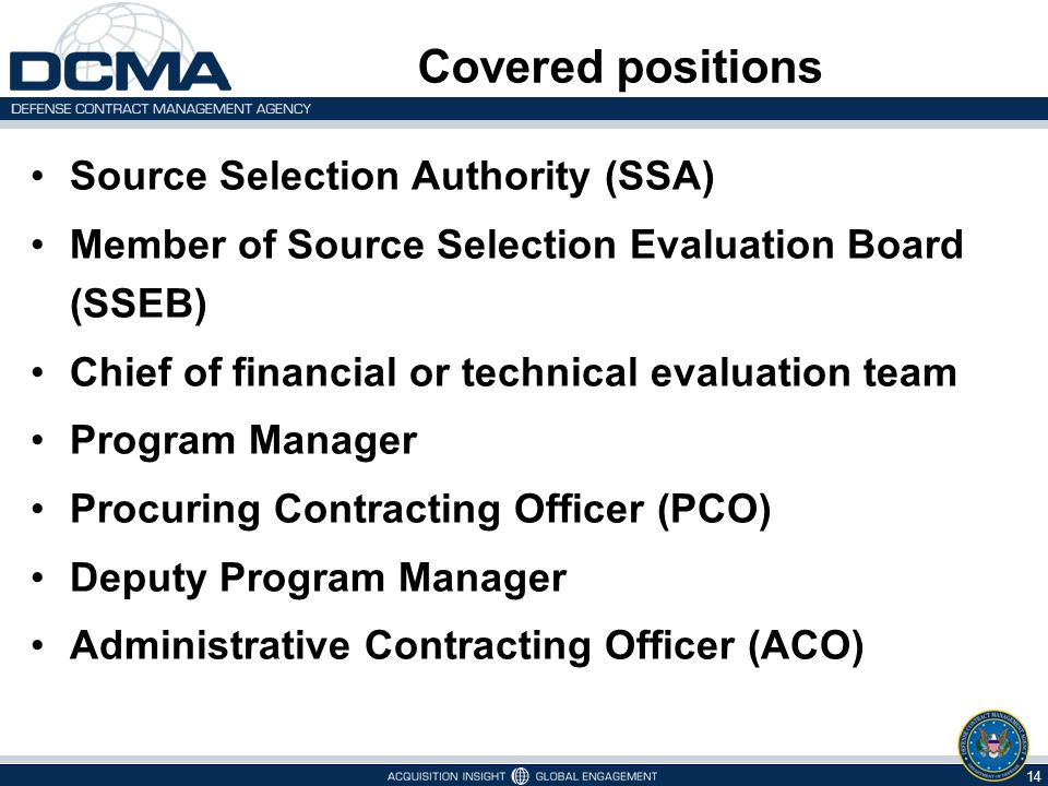 Covered positions Source Selection Authority (SSA) Member of Source Selection Evaluation Board (SSEB) Chief of financial or technical evaluation team