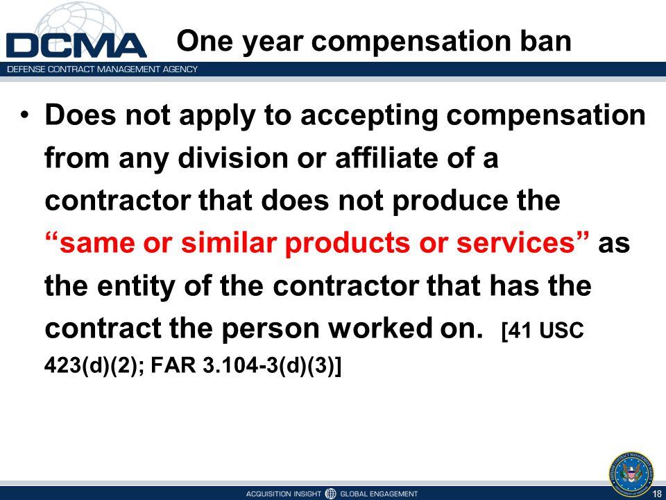 "One year compensation ban Does not apply to accepting compensation from any division or affiliate of a contractor that does not produce the ""same or s"