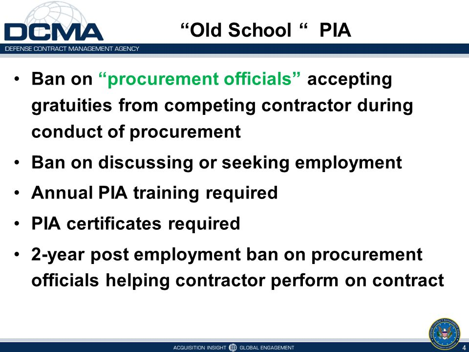 """Old School "" PIA Ban on ""procurement officials"" accepting gratuities from competing contractor during conduct of procurement Ban on discussing or see"