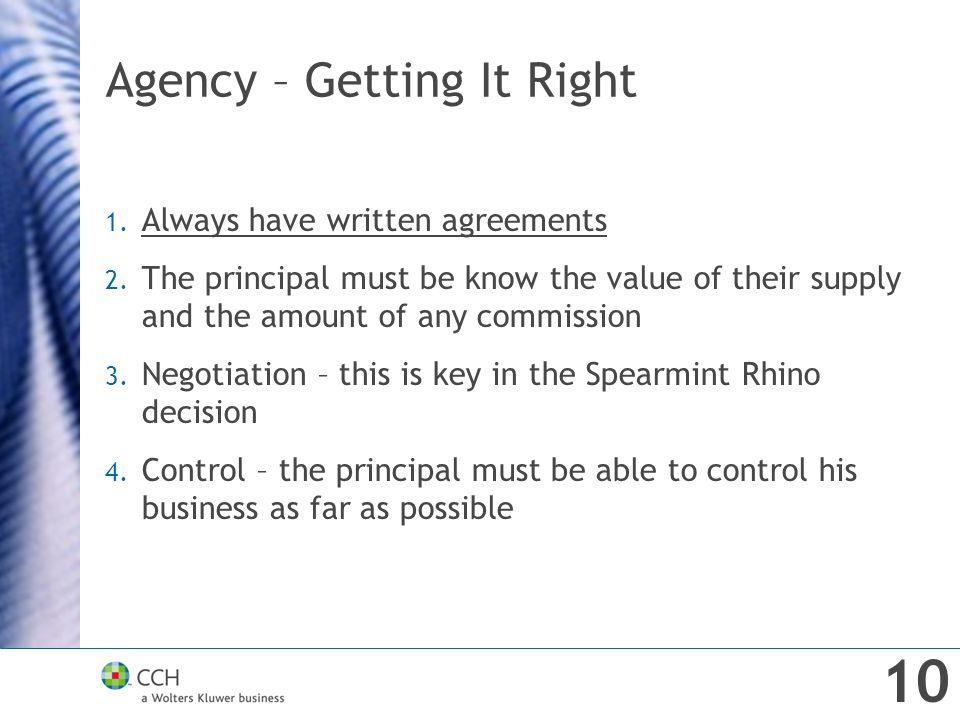 Agency – Getting It Right 1. Always have written agreements 2. The principal must be know the value of their supply and the amount of any commission 3