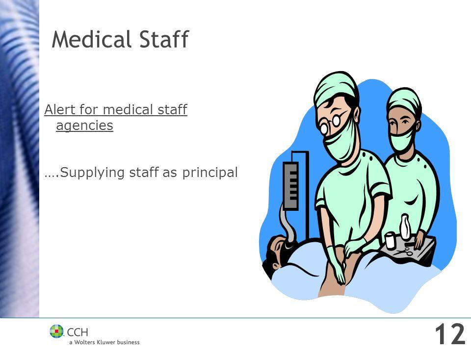 Medical Staff Alert for medical staff agencies ….Supplying staff as principal 12