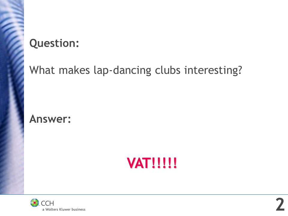 Question: What makes lap-dancing clubs interesting? Answer:VAT!!!!! 2