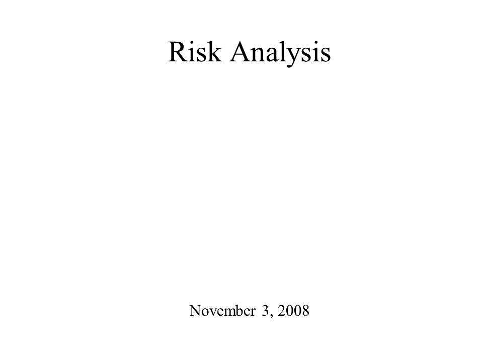 Risk Analysis November 3, 2008