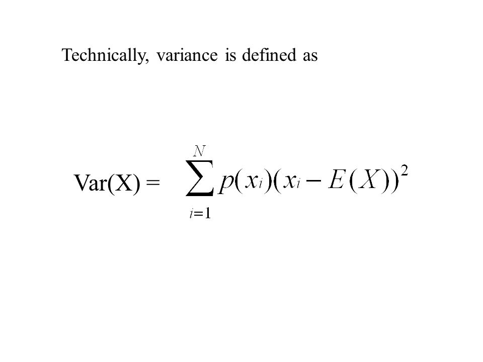 Technically, variance is defined as Var(X) =
