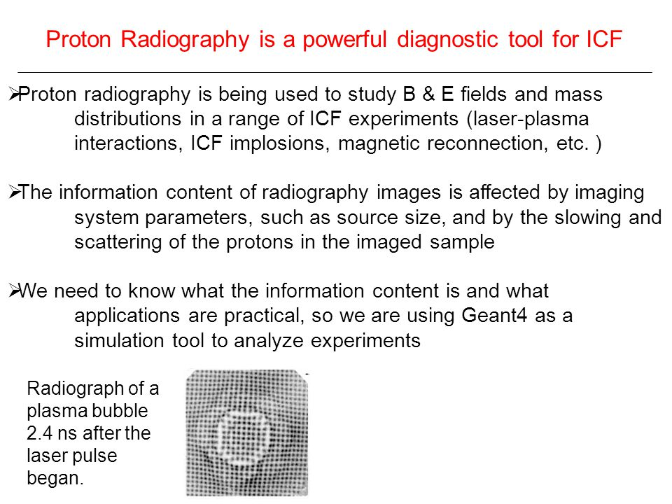 Proton Radiography is a powerful diagnostic tool for ICF  Proton radiography is being used to study B & E fields and mass distributions in a range of ICF experiments (laser-plasma interactions, ICF implosions, magnetic reconnection, etc.
