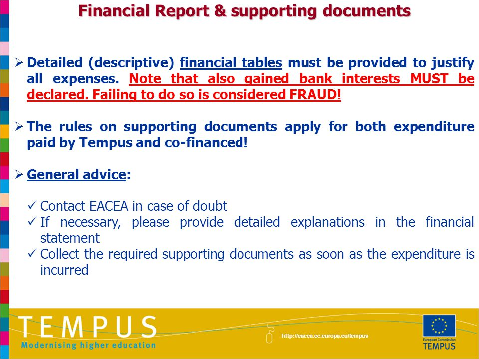 http://eacea.ec.europa.eu/tempus Financial Report & supporting documents  Detailed (descriptive) financial tables must be provided to justify all expenses.