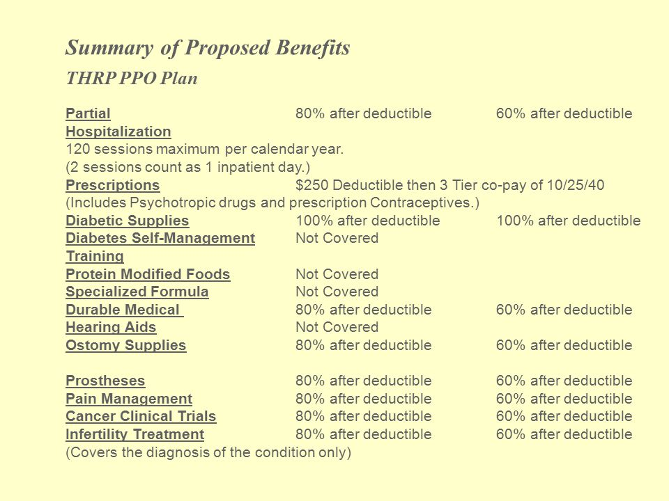 Summary of Proposed Benefits THRP PPO Plan Partial80% after deductible 60% after deductible Hospitalization 120 sessions maximum per calendar year. (2