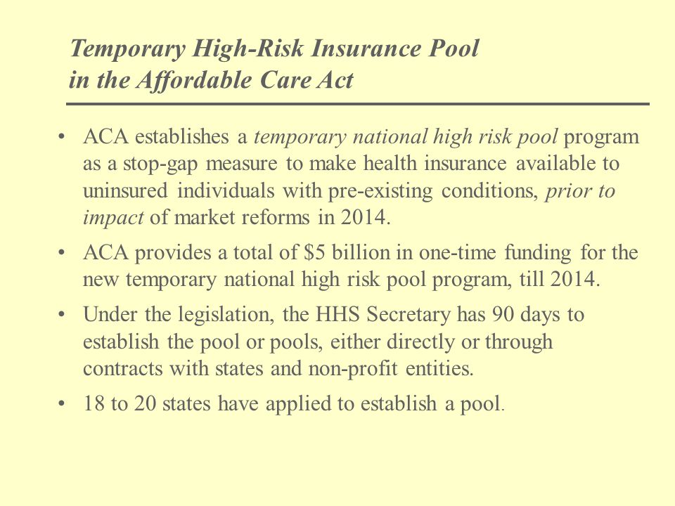 Temporary High-Risk Insurance Pool in the Affordable Care Act ACA establishes a temporary national high risk pool program as a stop-gap measure to mak