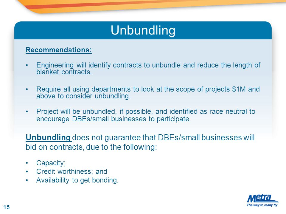 Unbundling Recommendations: Engineering will identify contracts to unbundle and reduce the length of blanket contracts.