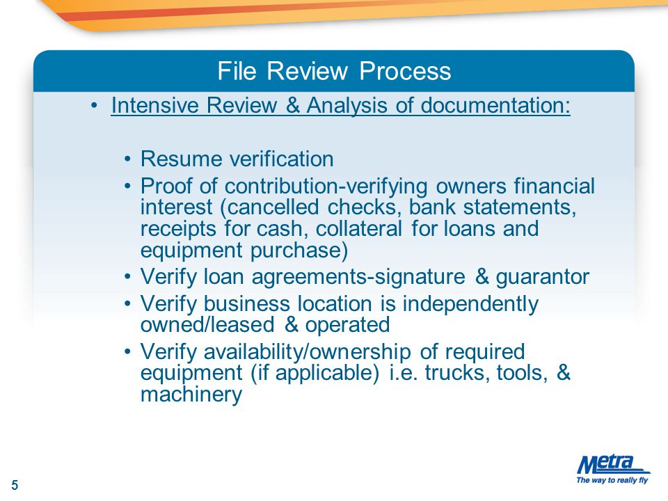 File Review Process Intensive Review & Analysis of documentation: Resume verification Proof of contribution-verifying owners financial interest (cance
