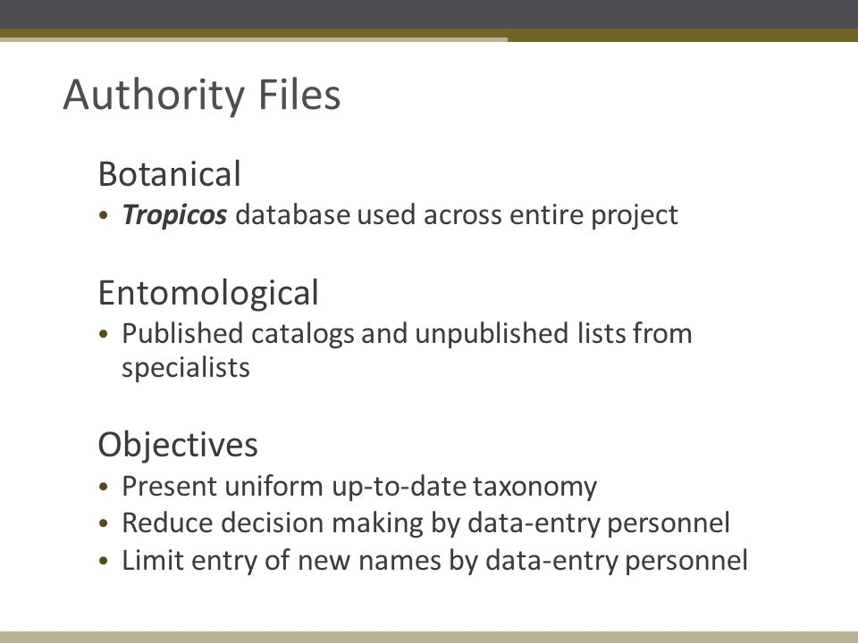 Authority Files Botanical Tropicos database used across entire project Entomological Published catalogs and unpublished lists from specialists Objecti