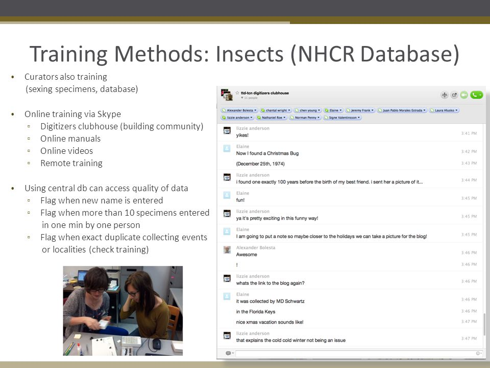 Training Methods: Insects (NHCR Database) Curators also training (sexing specimens, database) Online training via Skype ▫ Digitizers clubhouse (buildi