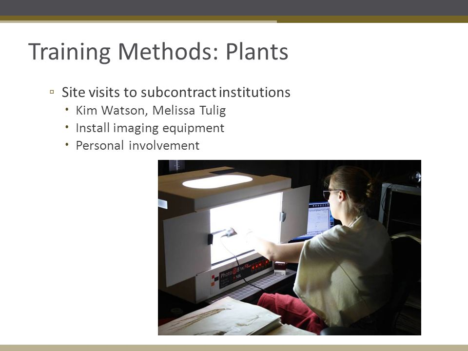 Training Methods: Plants ▫ Site visits to subcontract institutions  Kim Watson, Melissa Tulig  Install imaging equipment  Personal involvement